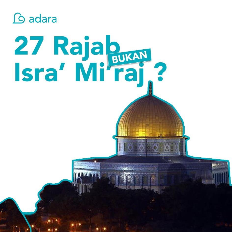 27 Rajab Bukan Isra' Mi'raj?