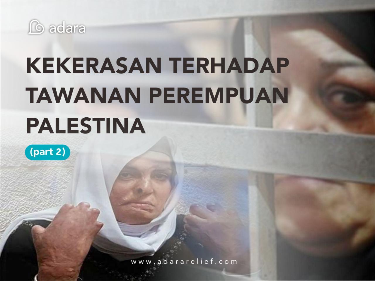 Tawanan Perempuan Palestina : Cerita Penderitaan dan Kekerasan Sejak Ditangkap Hingga di Penjara